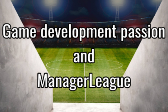 Game development passion and ManagerLeague